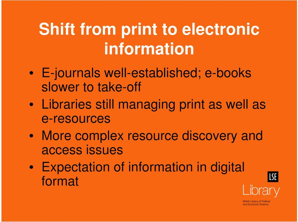 managing print as well as e-resources More complex resource