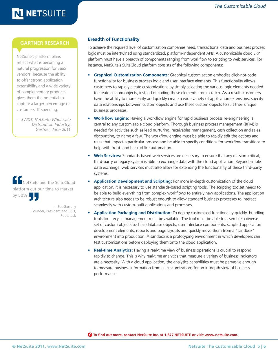 SWOT, NetSuite Wholesale Distribution Industry, Gartner, June 2011 Breadth of Functionality To achieve the required level of customization companies need, transactional data and business process