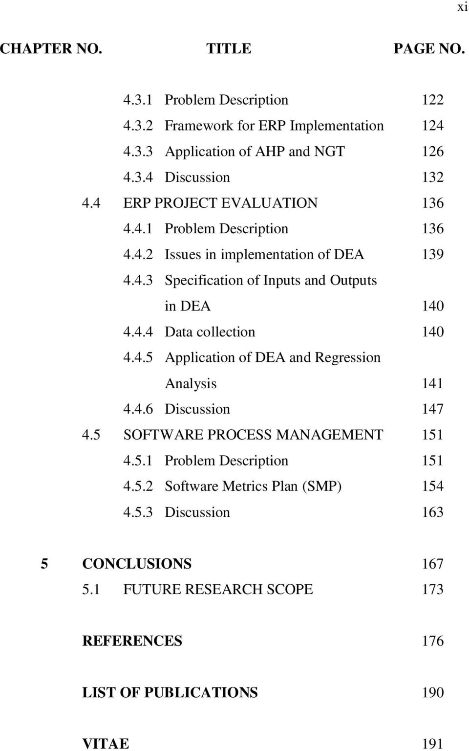 4.5 Application of DEA and Regression Analysis 141 4.4.6 Discussion 147 4.5 SOFTWARE PROCESS MANAGEMENT 151 4.5.1 Problem Description 151 4.5.2 Software Metrics Plan (SMP) 154 4.
