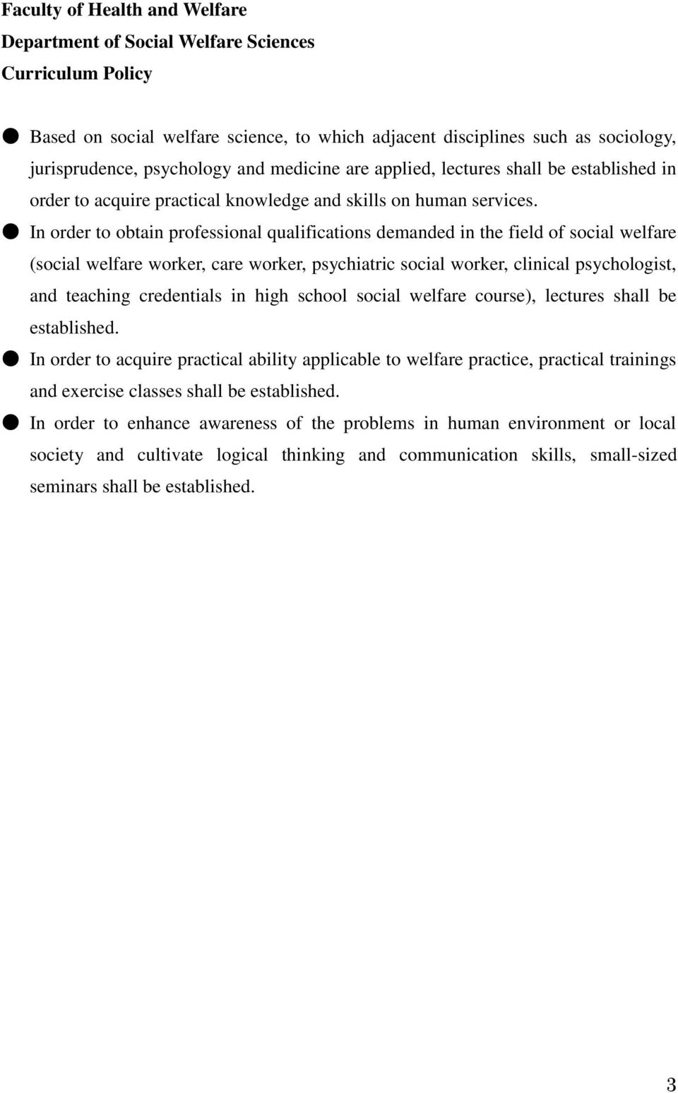 In order to obtain professional qualifications demanded in the field of social welfare (social welfare worker, care worker, psychiatric social worker, clinical psychologist, and teaching credentials