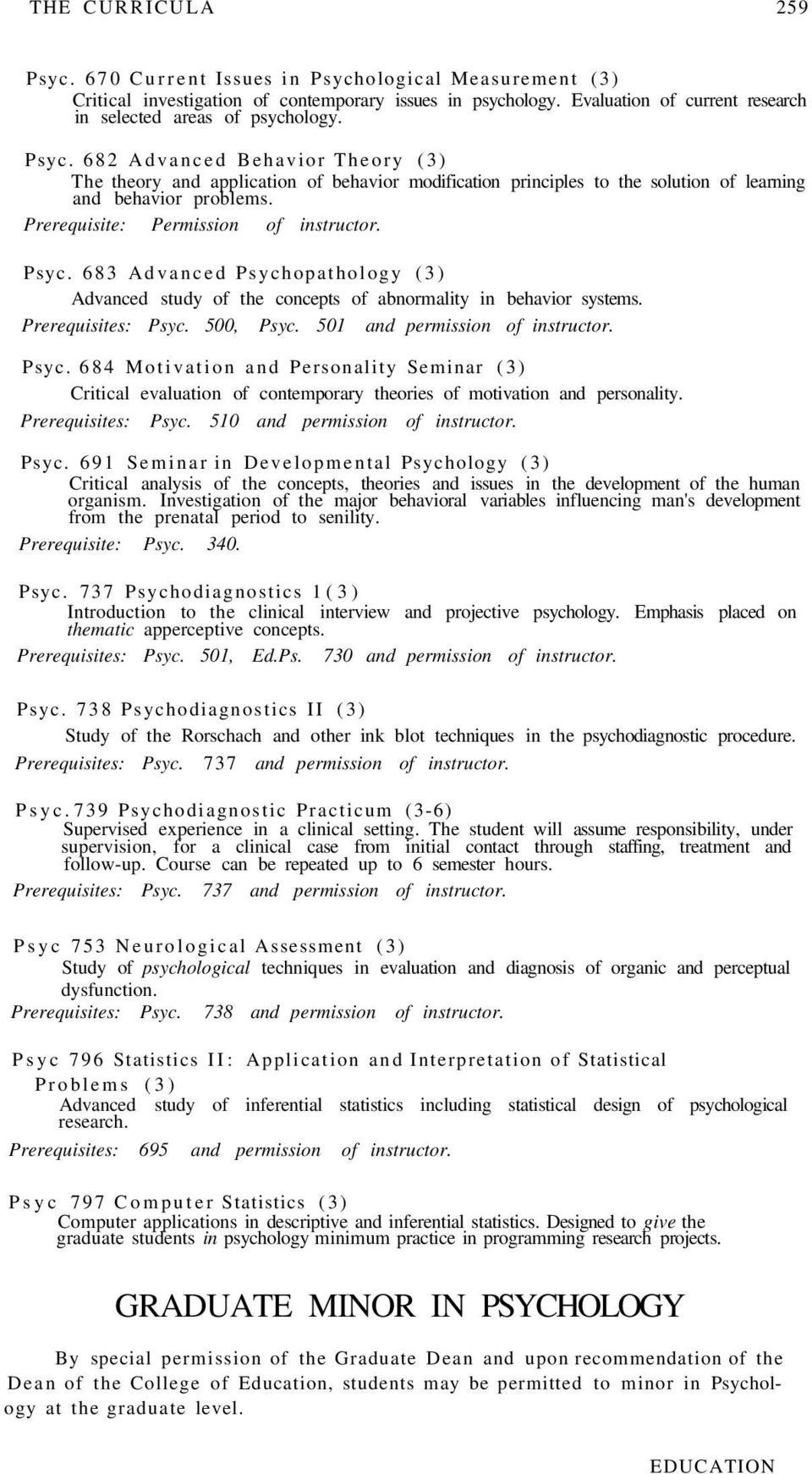 683 Advanced Psychopathology (3) Advanced study of the concepts of abnormality in behavior systems. Prerequisites: Psyc. 500, Psyc. 501 and permission of instructor. Psyc. 684 Motivation and Personality Seminar (3) Critical evaluation of contemporary theories of motivation and personality.