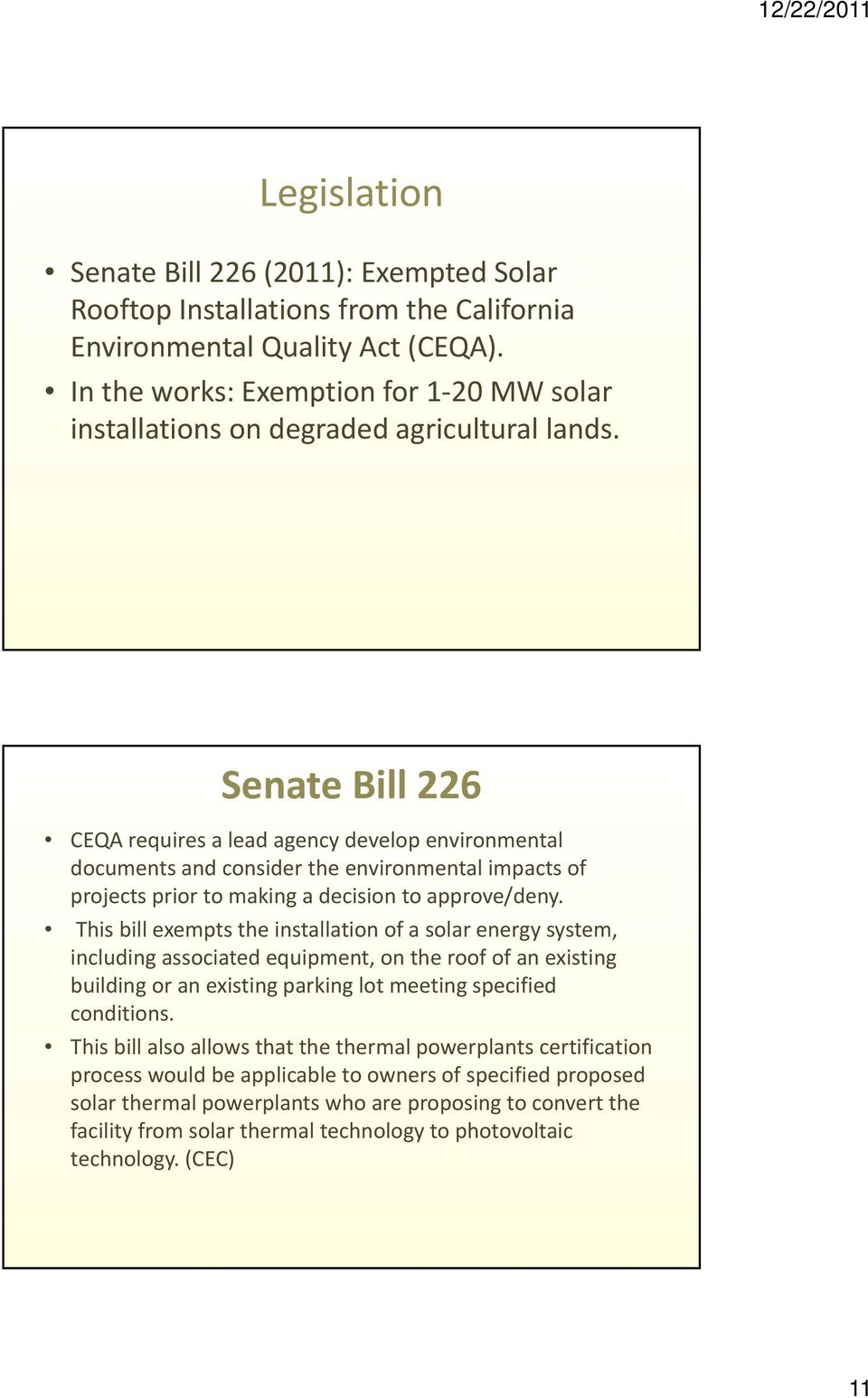 Senate Bill 226 CEQA requires a lead agency develop environmental documents and consider the environmental impacts of projects prior to making a decision to approve/deny.
