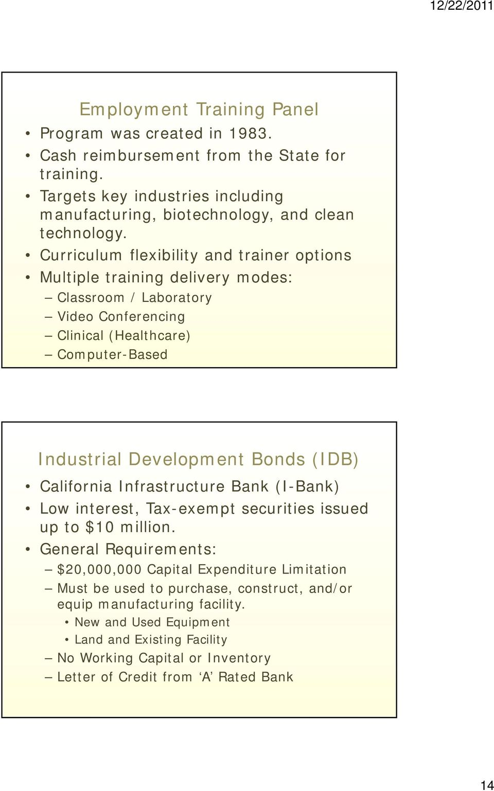 Curriculum flexibility and trainer options Multiple training delivery modes: Classroom / Laboratory Video Conferencing Clinical (Healthcare) Computer-Based Industrial Development Bonds