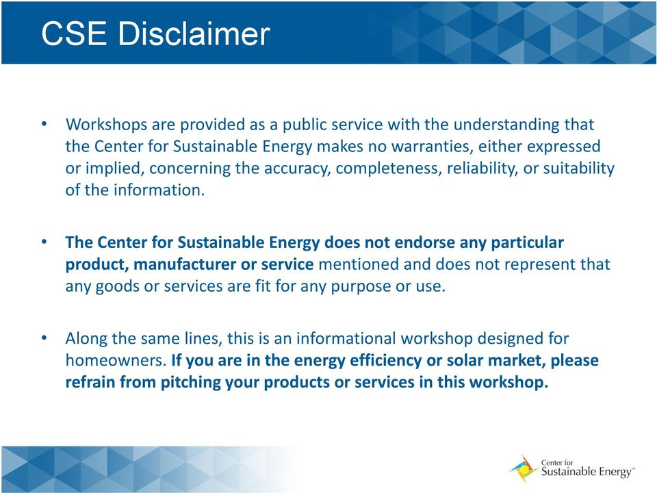 The Center for Sustainable Energy does not endorse any particular product, manufacturer or service mentioned and does not represent that any goods or services are