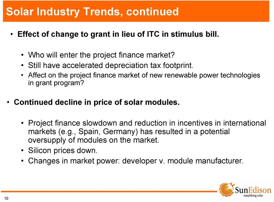 Continued decline in price of solar modules. Project finance slowdown and reduction in incentives in international markets (e.g.