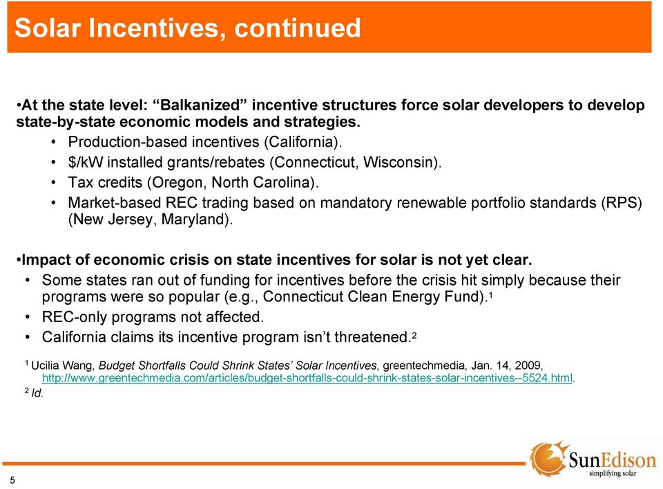 Market-based REC trading based on mandatory renewable portfolio standards (RPS) (New Jersey, Maryland). Impact of economic crisis on state incentives for solar is not yet clear.