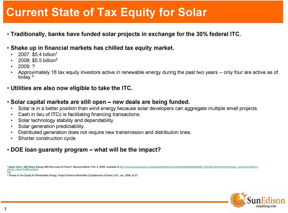3 Utilities are also now eligible to take the ITC. Solar capital markets are still open new deals are being funded.