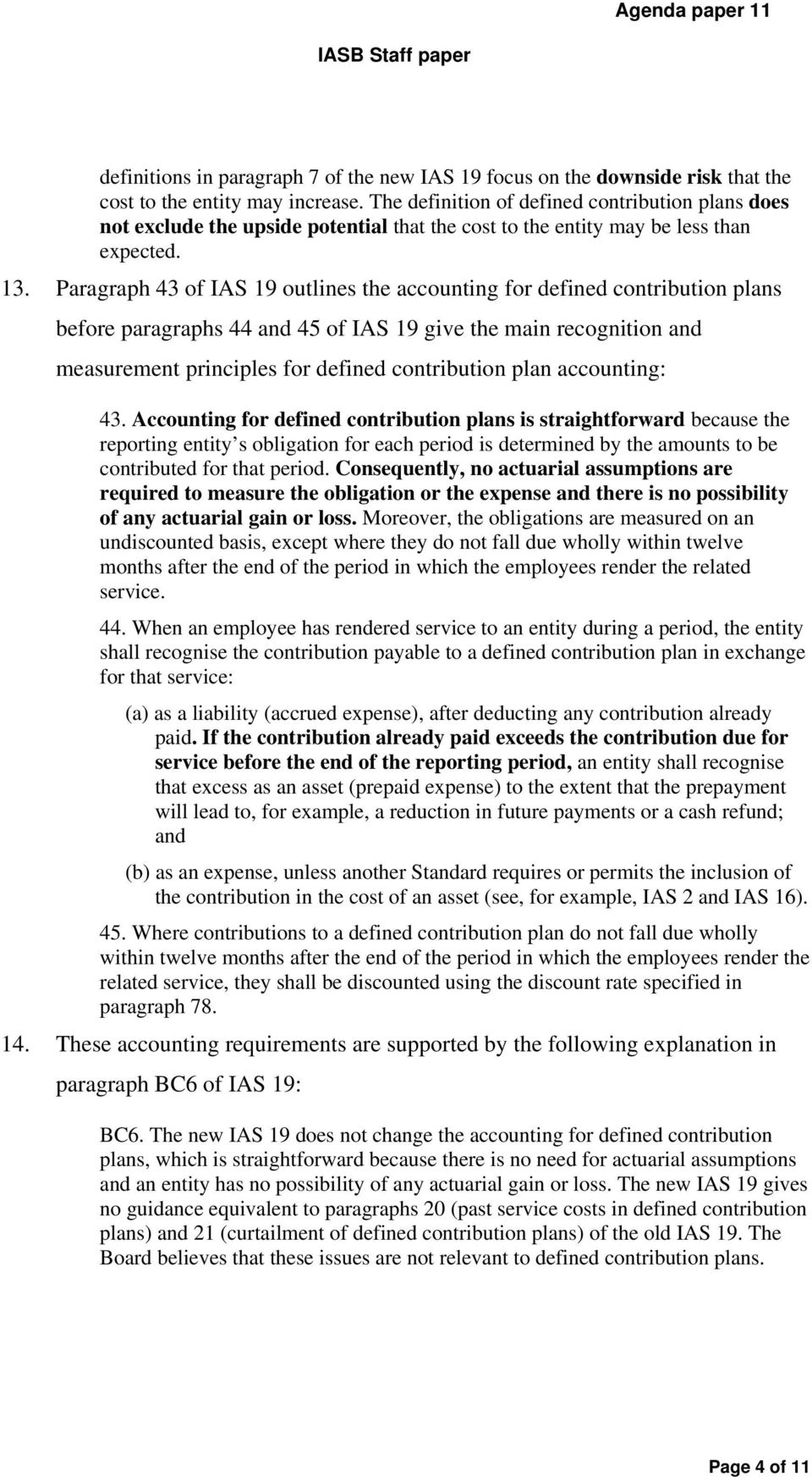 Paragraph 43 of IAS 19 outlines the accounting for defined contribution plans before paragraphs 44 and 45 of IAS 19 give the main recognition and measurement principles for defined contribution plan