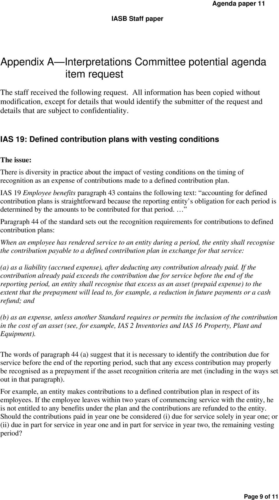 IAS 19: Defined contribution plans with vesting conditions The issue: There is diversity in practice about the impact of vesting conditions on the timing of recognition as an expense of contributions
