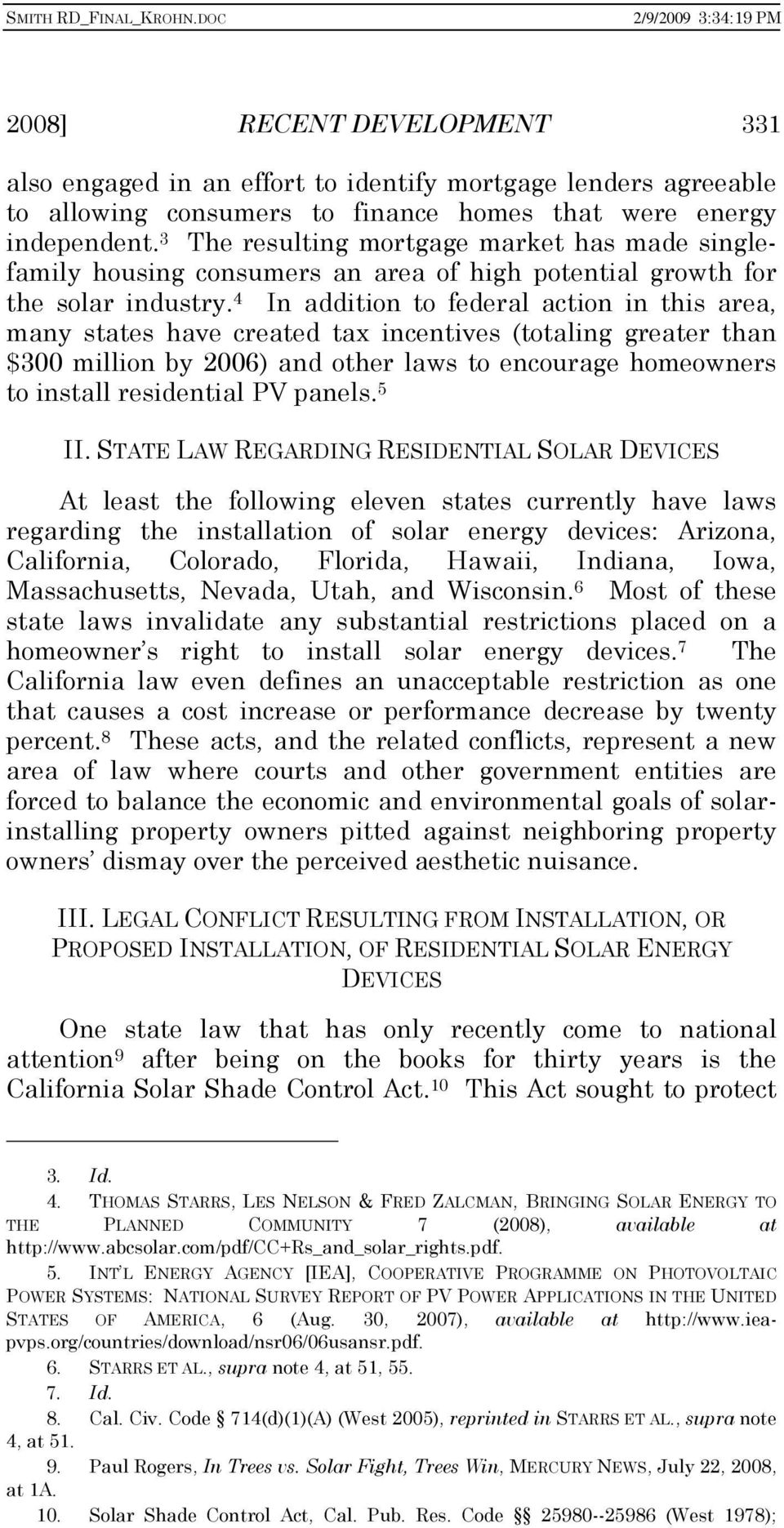 4 In addition to federal action in this area, many states have created tax incentives (totaling greater than $300 million by 2006) and other laws to encourage homeowners to install residential PV