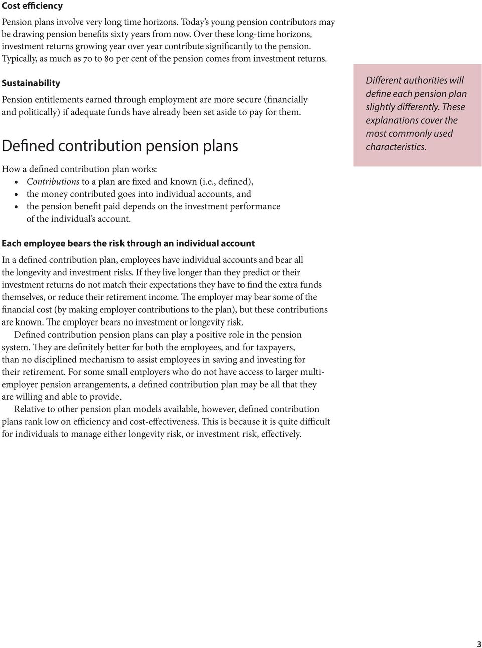 Sustainability Pension entitlements earned through employment are more secure (financially and politically) if adequate funds have already been set aside to pay for them.