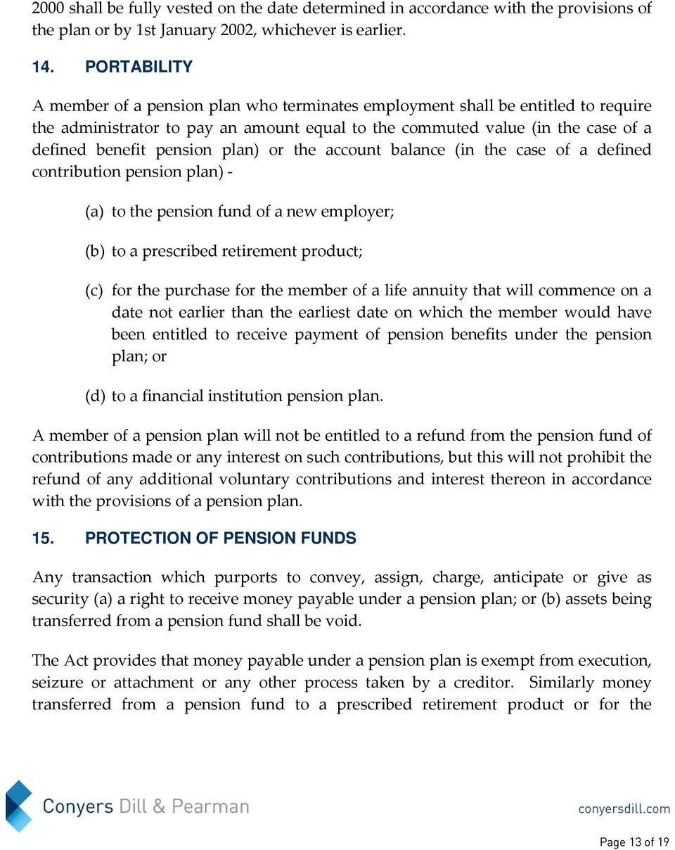 plan) or the account balance (in the case of a defined contribution pension plan) - (a) to the pension fund of a new employer; (b) to a prescribed retirement product; (c) for the purchase for the