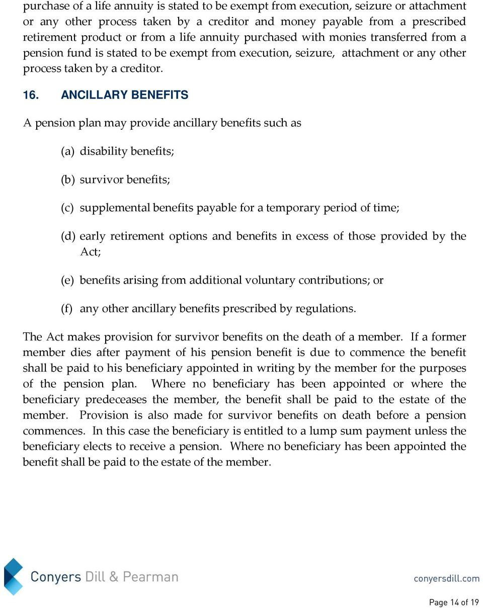 ANCILLARY BENEFITS A pension plan may provide ancillary benefits such as (a) disability benefits; (b) survivor benefits; (c) supplemental benefits payable for a temporary period of time; (d) early