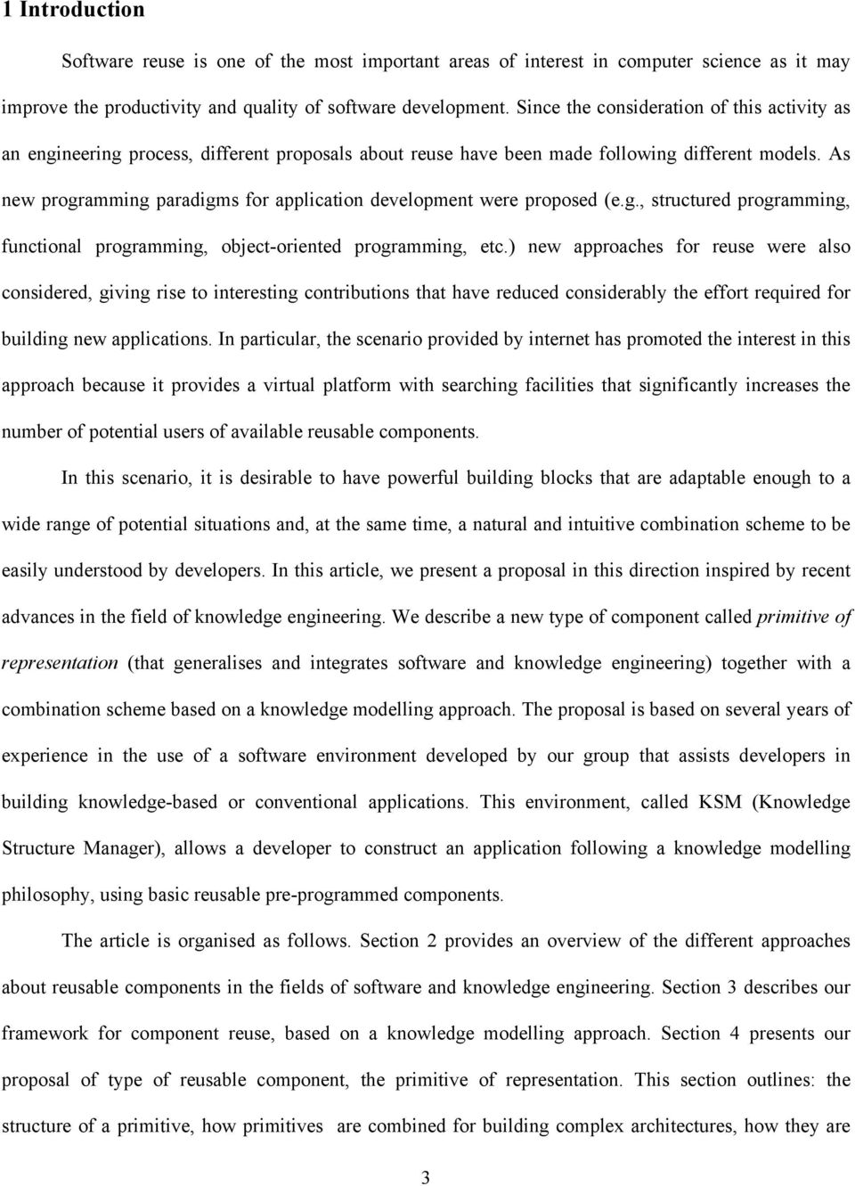As new programming paradigms for application development were proposed (e.g., structured programming, functional programming, object-oriented programming, etc.