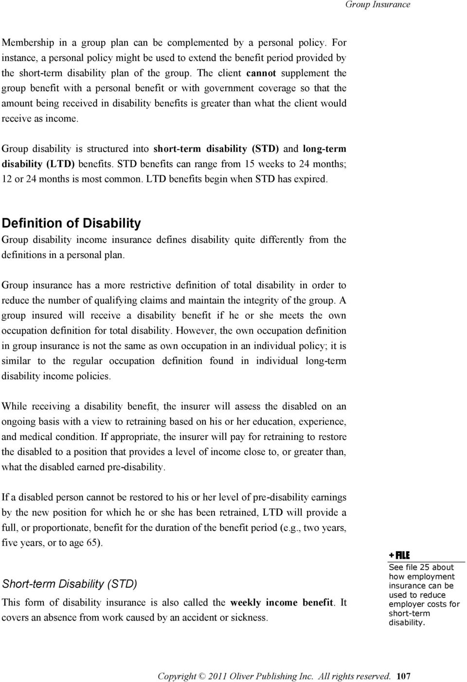 The client cannot supplement the group benefit with a personal benefit or with government coverage so that the amount being received in disability benefits is greater than what the client would