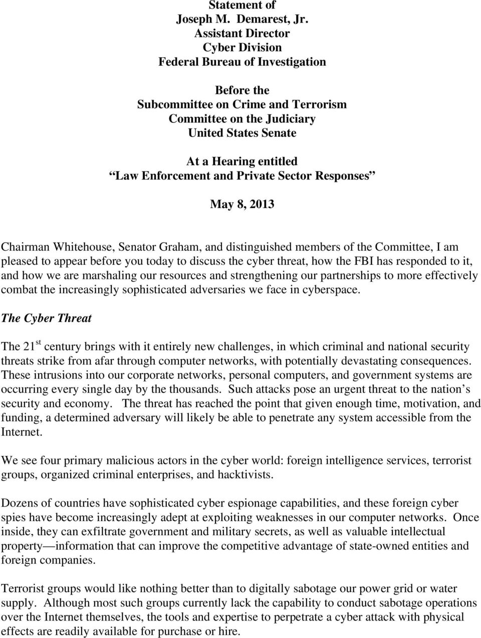 and Private Sector Responses May 8, 2013 Chairman Whitehouse, Senator Graham, and distinguished members of the Committee, I am pleased to appear before you today to discuss the cyber threat, how the