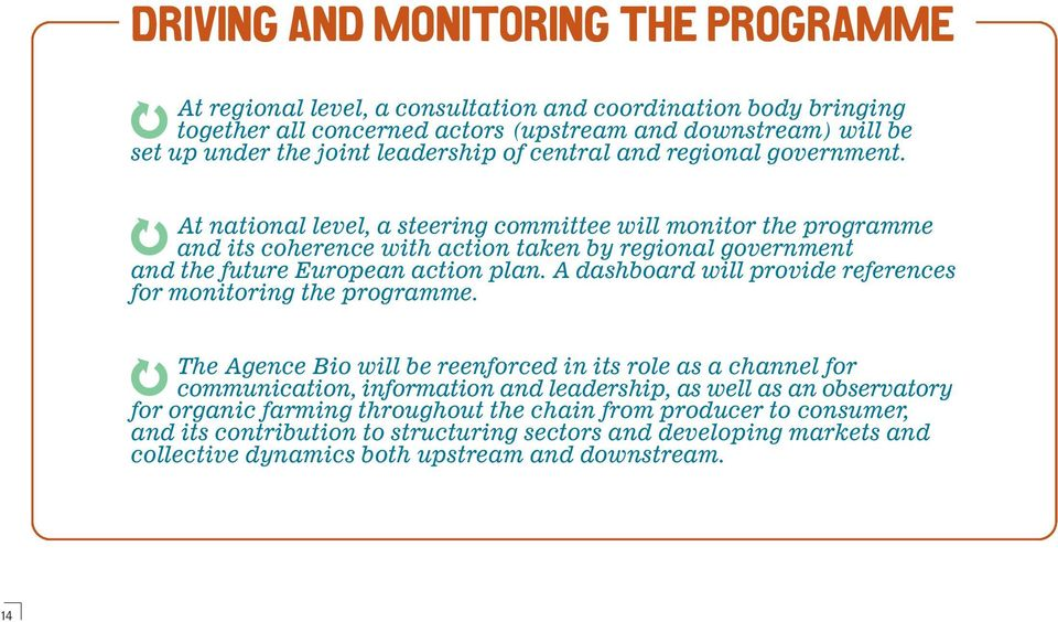 At national level, a steering committee will monitor the programme and its coherence with action taken by regional government and the future European action plan.