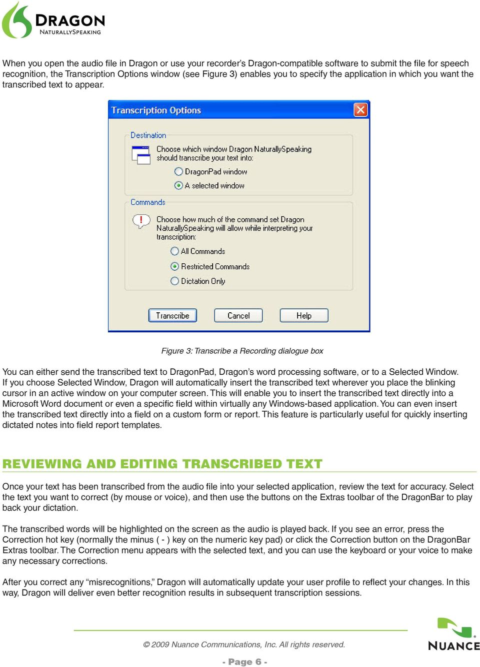 Figure 3: Transcribe a Recording dialogue box You can either send the transcribed text to DragonPad, Dragon s word processing software, or to a Selected Window.