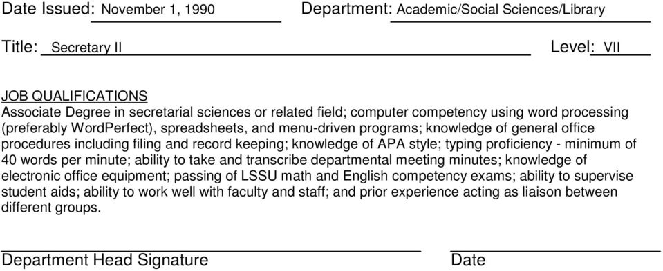 typing proficiency - minimum of 40 words per minute; ability to take and transcribe departmental meeting minutes; knowledge of electronic office equipment; passing of LSSU