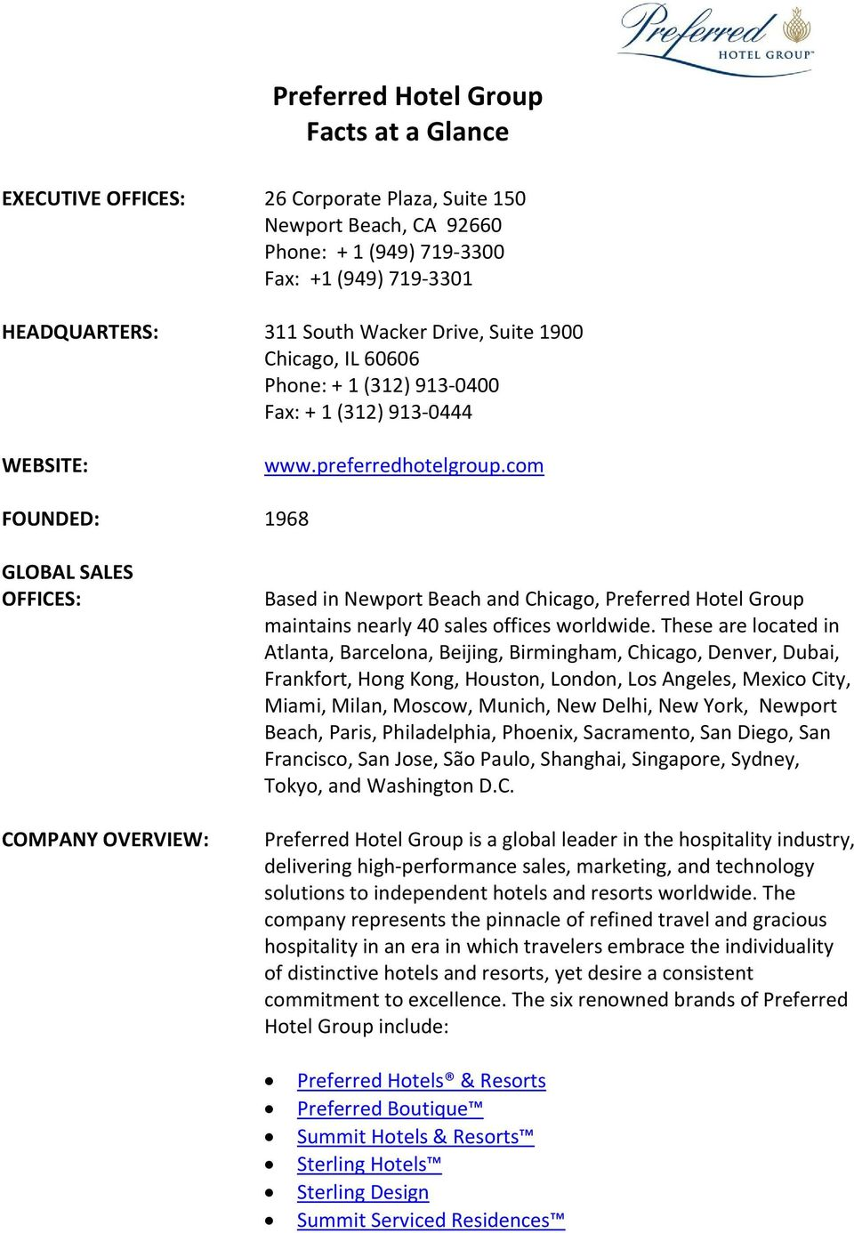 com FOUNDED: 1968 GLOBAL SALES OFFICES: COMPANY OVERVIEW: Based in Newport Beach and Chicago, Preferred Hotel Group maintains nearly 40 sales offices worldwide.
