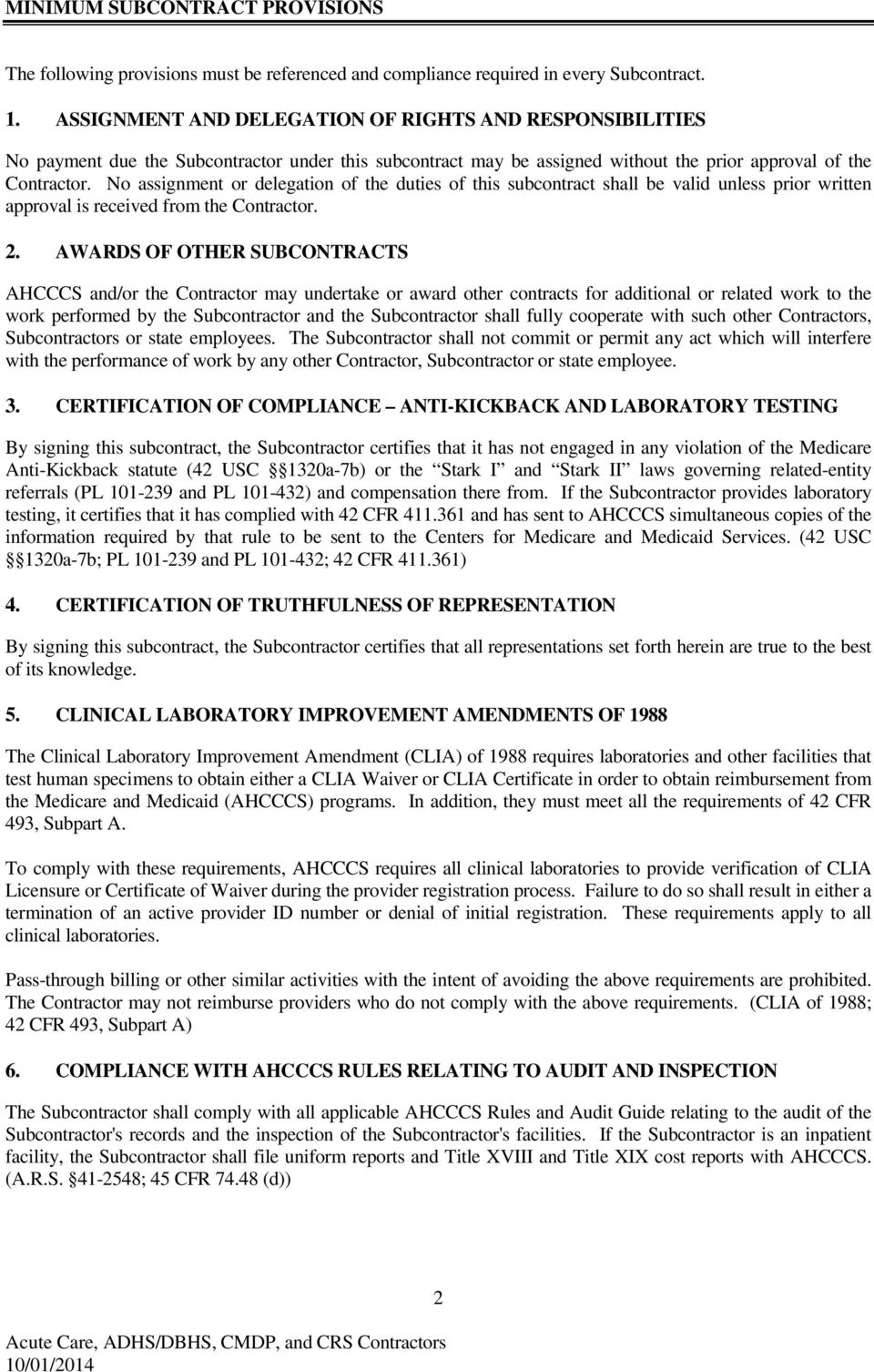 No assignment or delegation of the duties of this subcontract shall be valid unless prior written approval is received from the Contractor. 2.