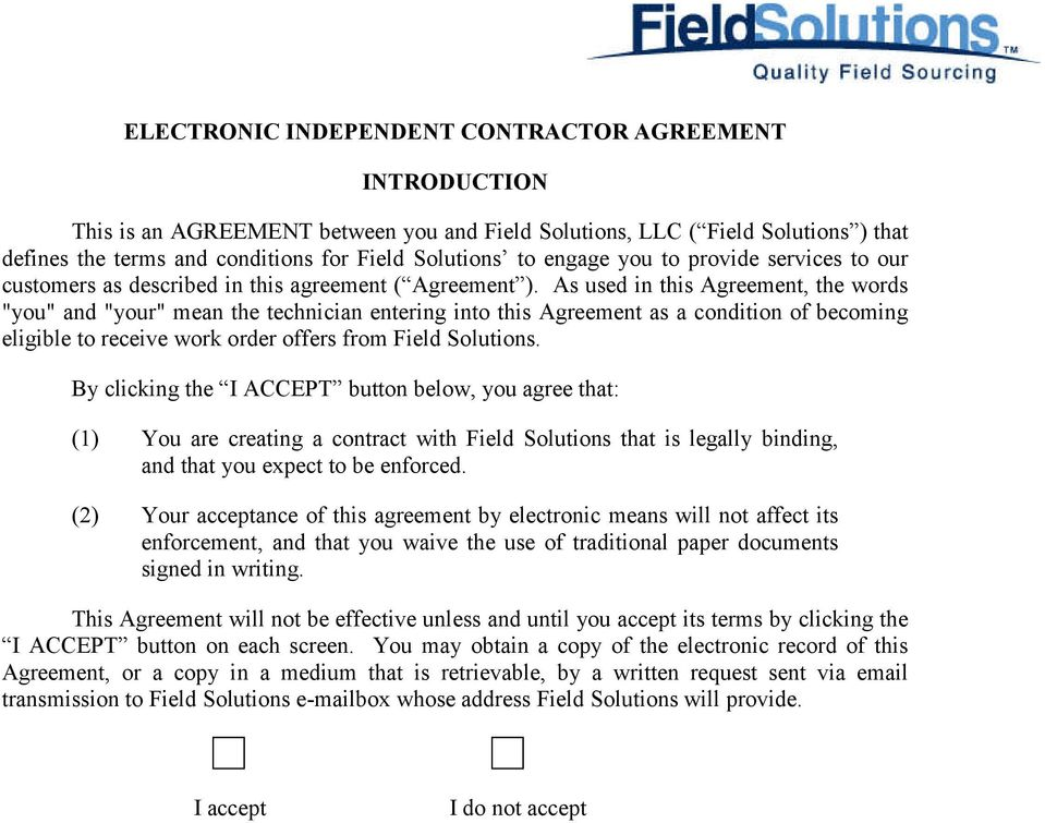 "As used in this Agreement, the words ""you"" and ""your"" mean the technician entering into this Agreement as a condition of becoming eligible to receive work order offers from Field Solutions."