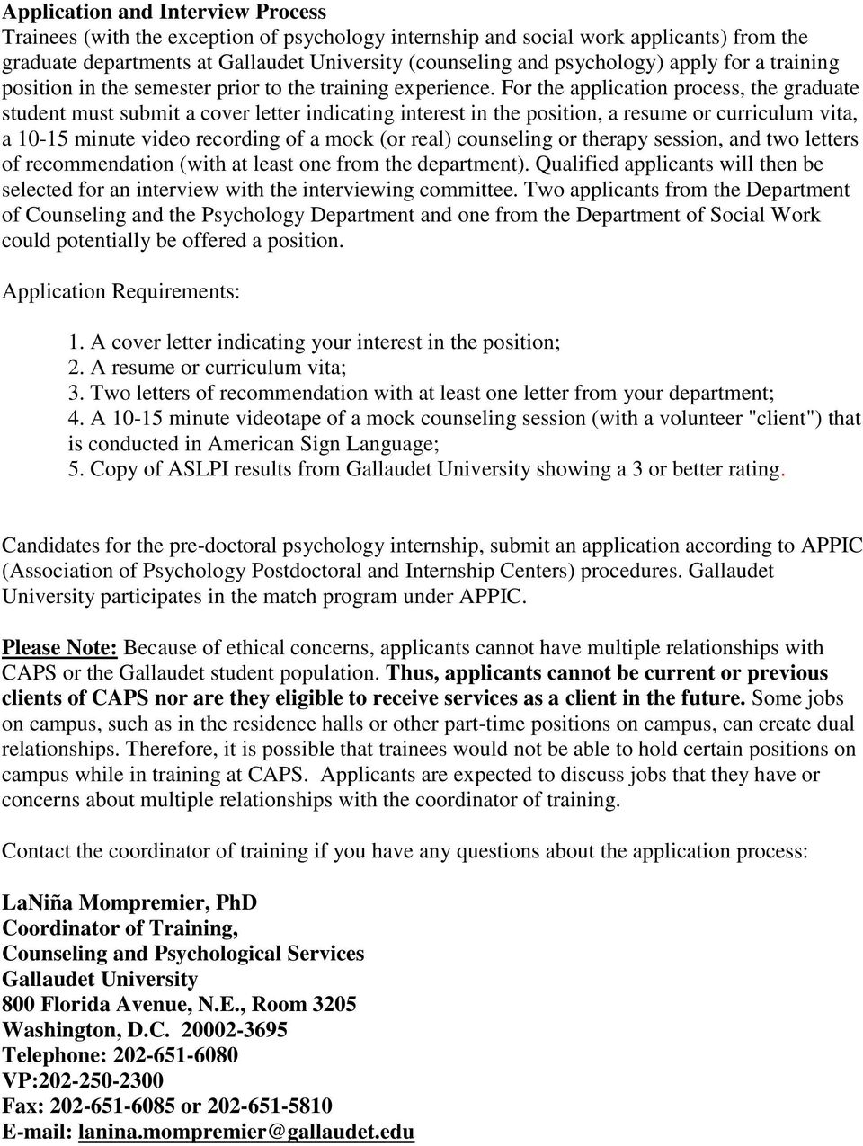 For the application process, the graduate student must submit a cover letter indicating interest in the position, a resume or curriculum vita, a 10-15 minute video recording of a mock (or real)