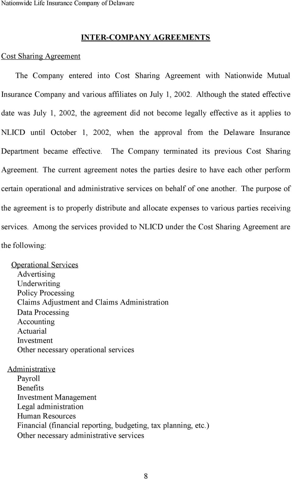 Department became effective. The Company terminated its previous Cost Sharing Agreement.