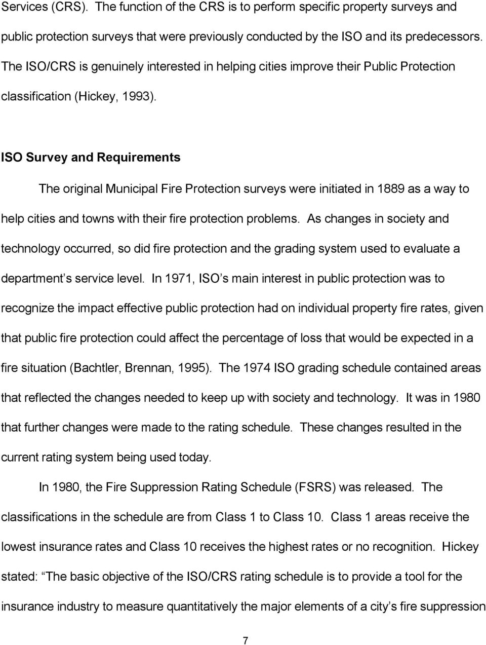 ISO Survey and Requirements The original Municipal Fire Protection surveys were initiated in 1889 as a way to help cities and towns with their fire protection problems.