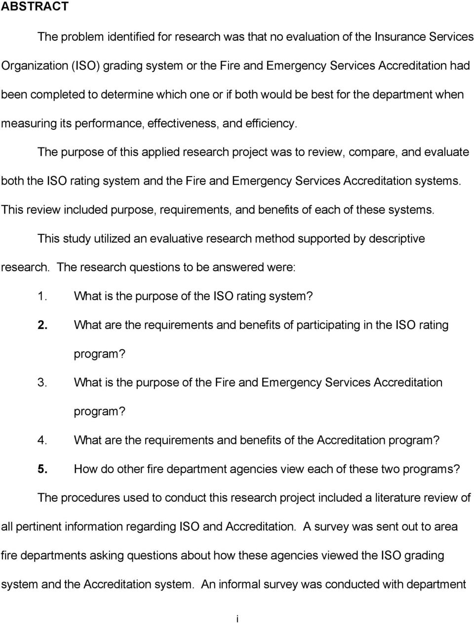 The purpose of this applied research project was to review, compare, and evaluate both the ISO rating system and the Fire and Emergency Services Accreditation systems.