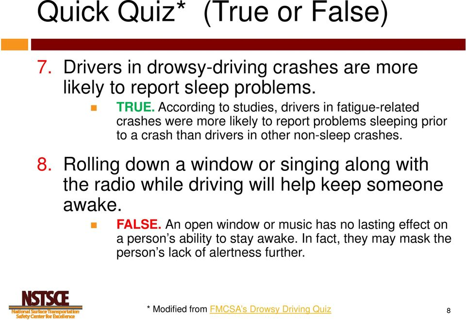 non-sleep crashes. 8. Rolling down a window or singing g along with the radio while driving will help keep someone awake. FALSE.