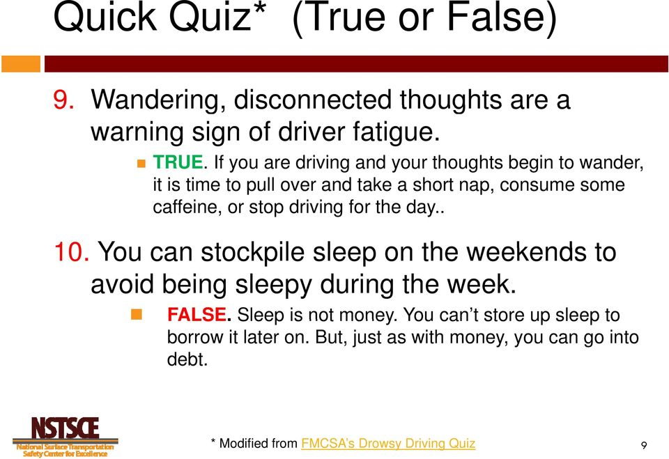 stop driving for the day.. 10. You can stockpile sleep on the weekends to avoid being sleepy during the week. FALSE.