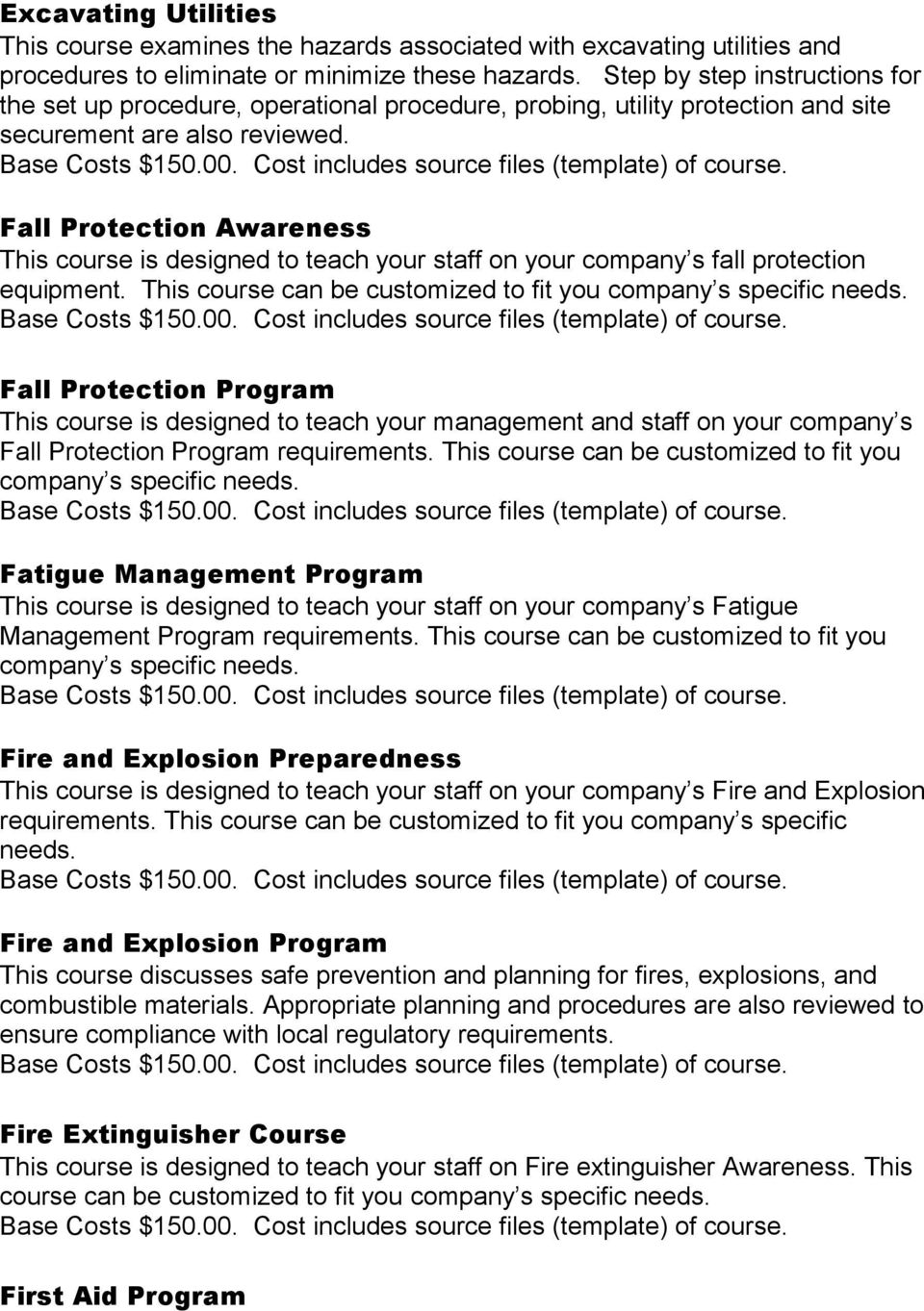 Fall Protection Awareness This course is designed to teach your staff on your company s fall protection equipment.