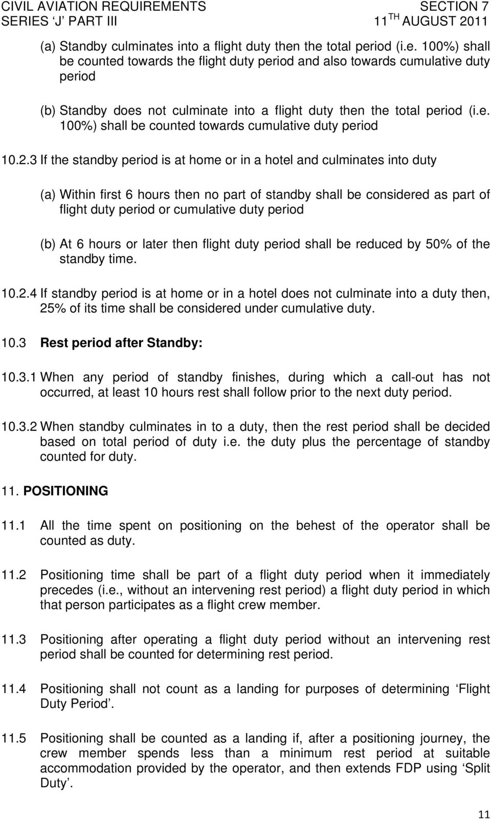 3 If the standby period is at home or in a hotel and culminates into duty (a) Within first 6 hours then no part of standby shall be considered as part of flight duty period or cumulative duty period