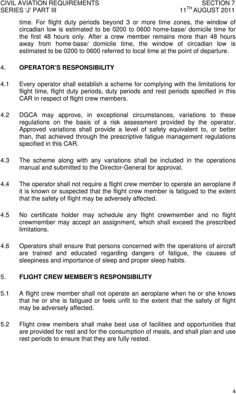 1 Every operator shall establish a scheme for complying with the limitations for flight time, flight duty periods, duty periods and rest periods specified in this CAR in respect of flight crew
