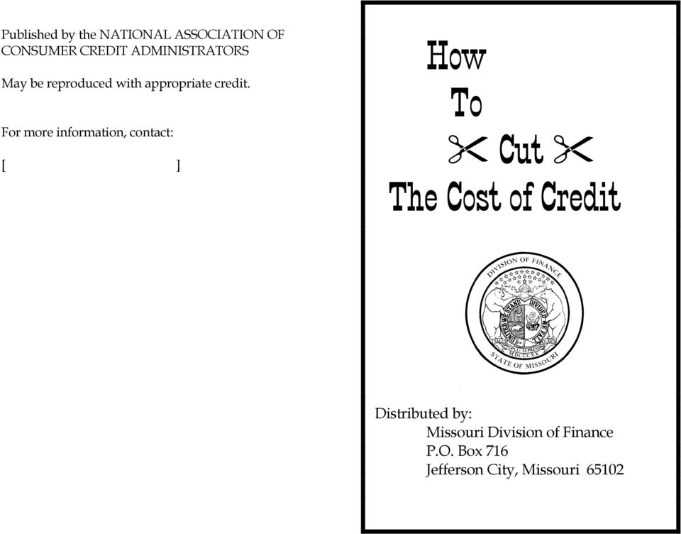 For more information, contact: [ ] How To Cut The Cost of Credit