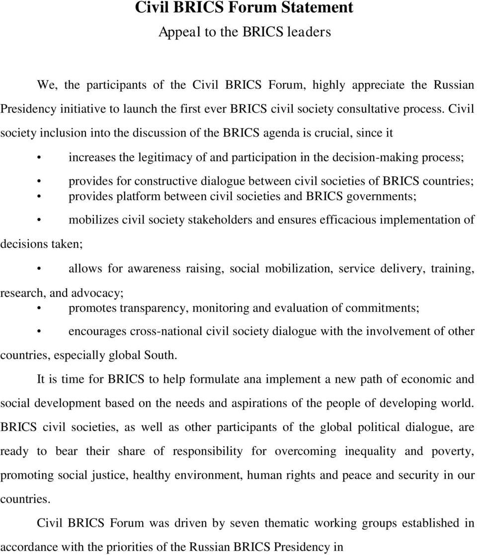 Civil society inclusion into the discussion of the BRICS agenda is crucial, since it increases the legitimacy of and participation in the decision-making process; provides for constructive dialogue