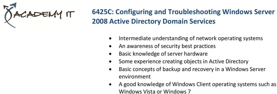 hardware Some experience creating objects in Active Directory Basic concepts of backup and recovery in a