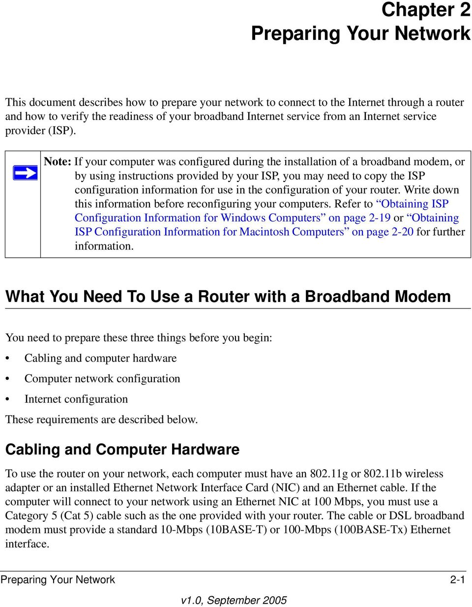 Note: If your computer was configured during the installation of a broadband modem, or by using instructions provided by your ISP, you may need to copy the ISP configuration information for use in