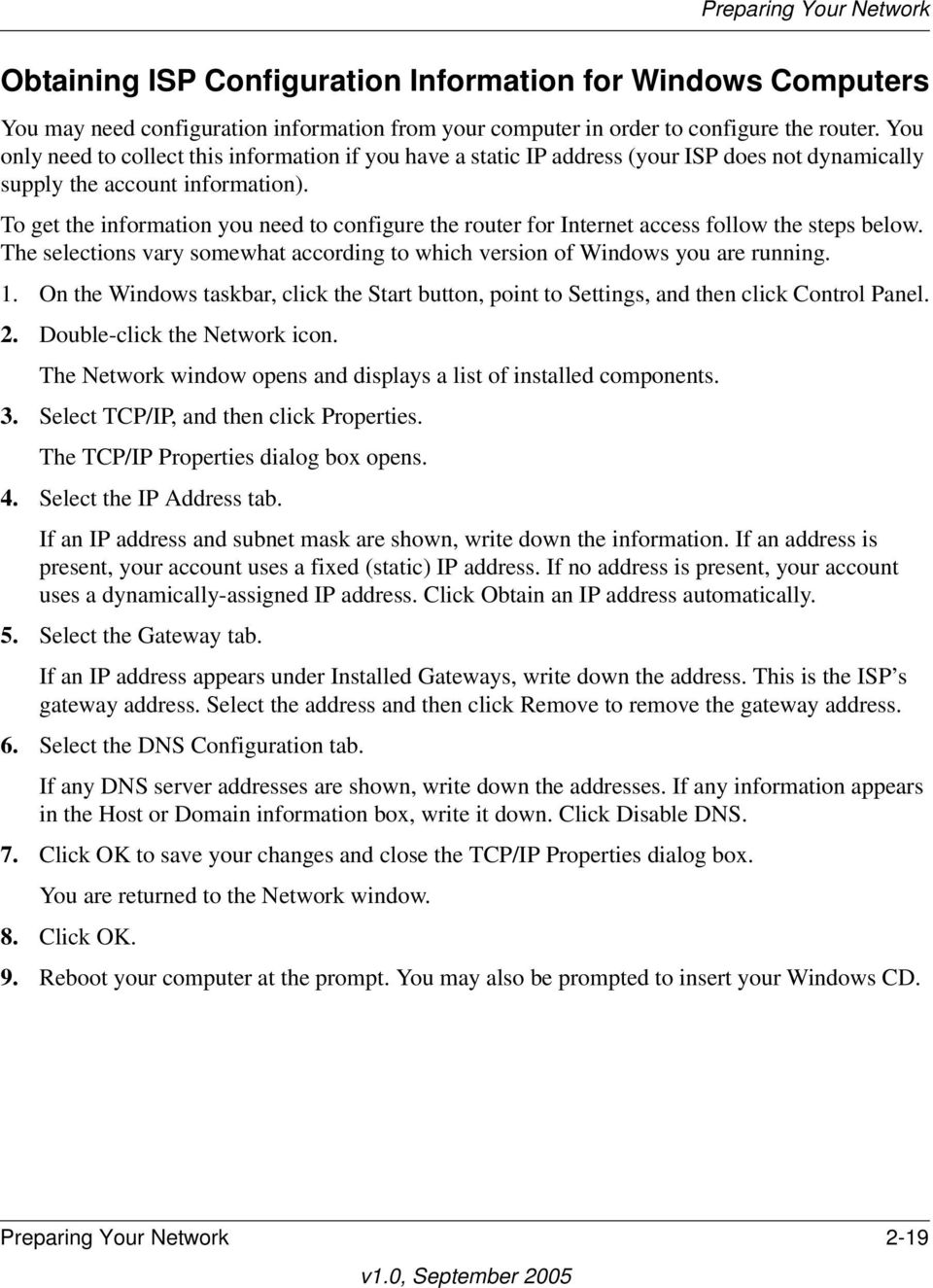 To get the information you need to configure the router for Internet access follow the steps below. The selections vary somewhat according to which version of Windows you are running. 1.
