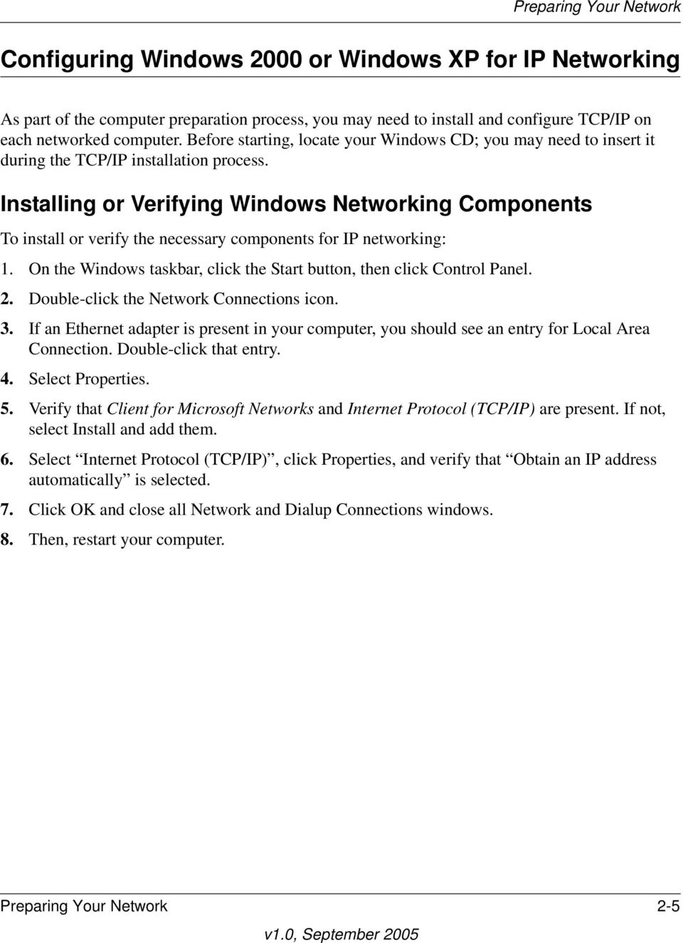 Installing or Verifying Windows Networking Components To install or verify the necessary components for IP networking: 1. On the Windows taskbar, click the Start button, then click Control Panel. 2.