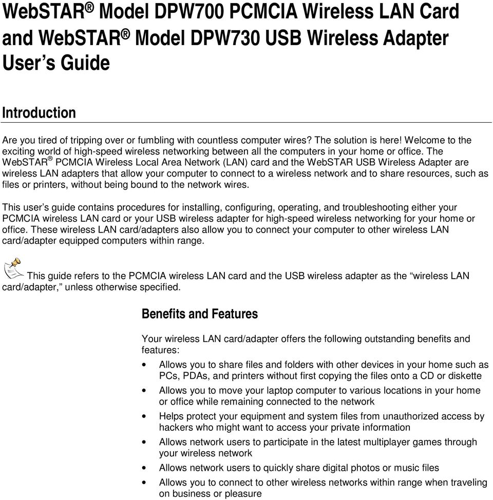 The WebSTAR PCMCIA Wireless Local Area Network (LAN) card and the WebSTAR USB Wireless Adapter are wireless LAN adapters that allow your computer to connect to a wireless network and to share