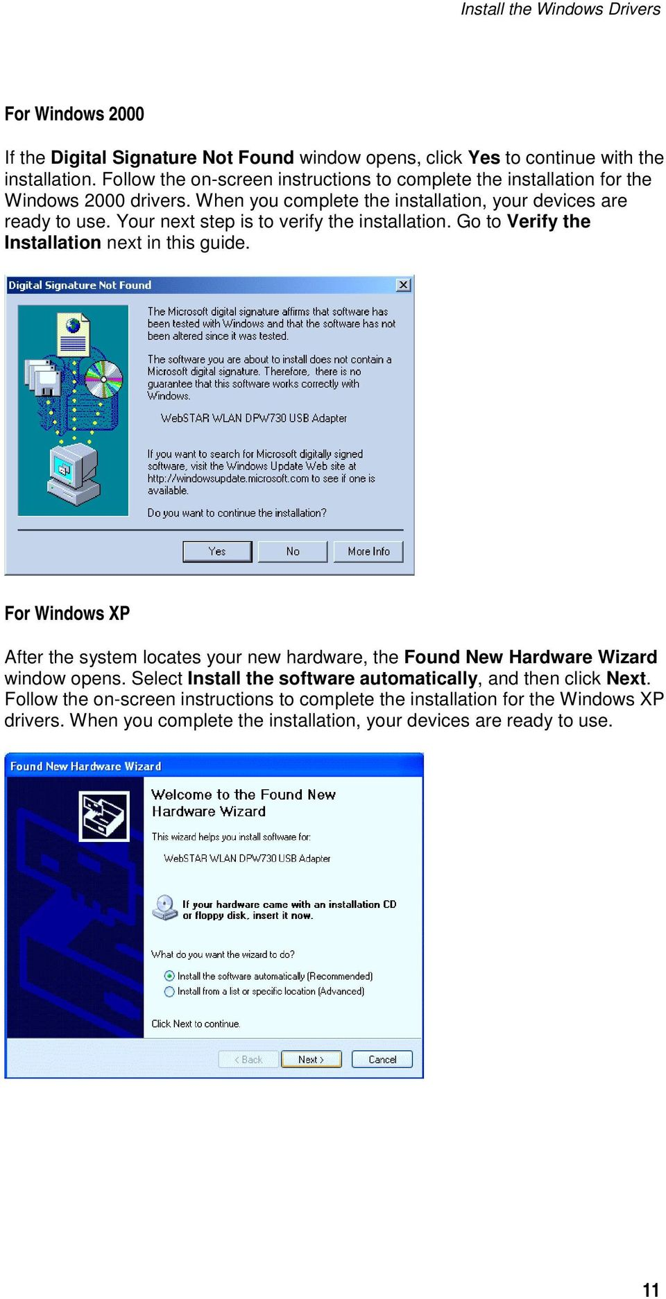 Your next step is to verify the installation. Go to Verify the Installation next in this guide.