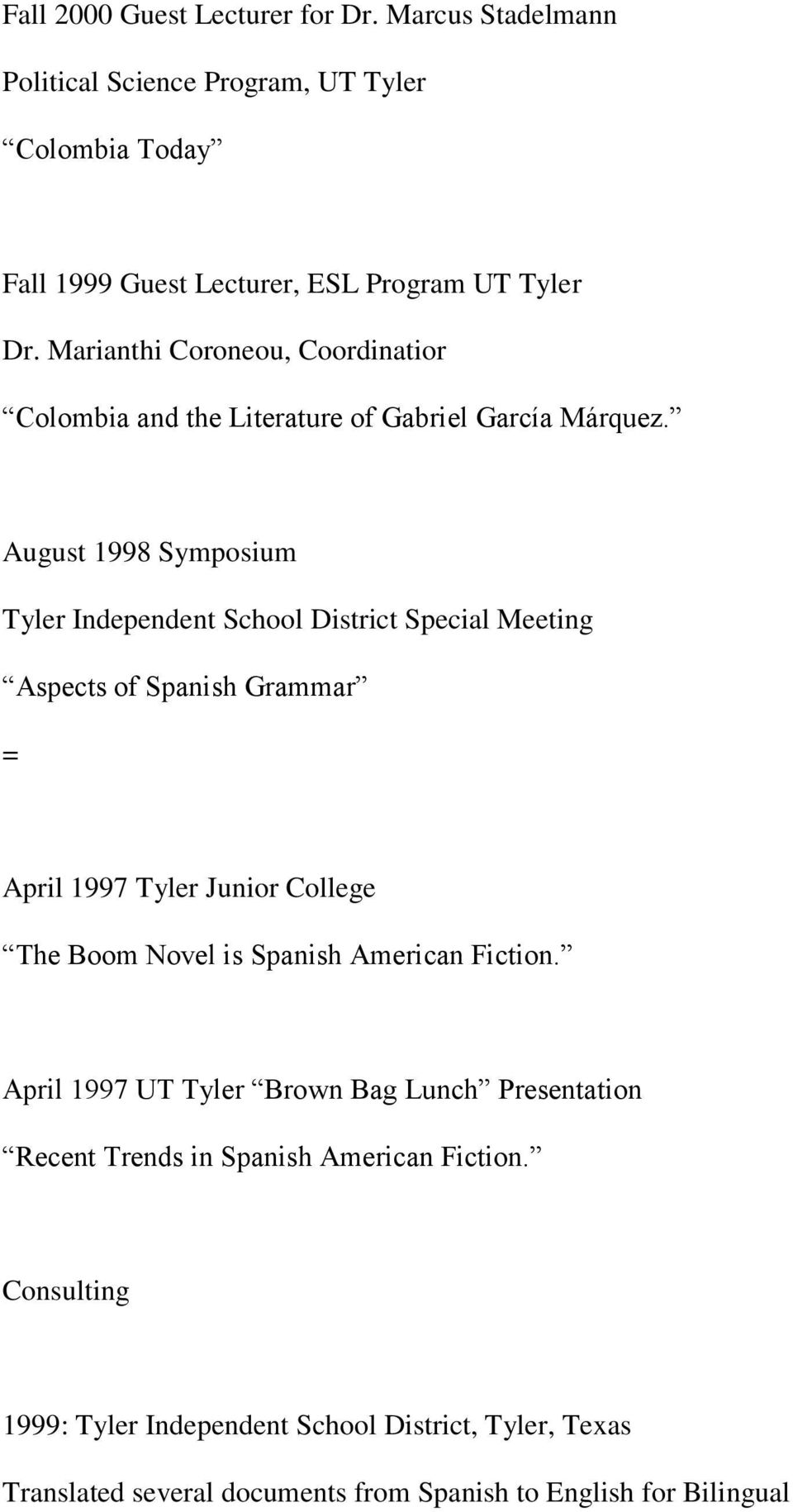 August 1998 Symposium Tyler Independent School District Special Meeting Aspects of Spanish Grammar = April 1997 Tyler Junior College The Boom Novel is Spanish