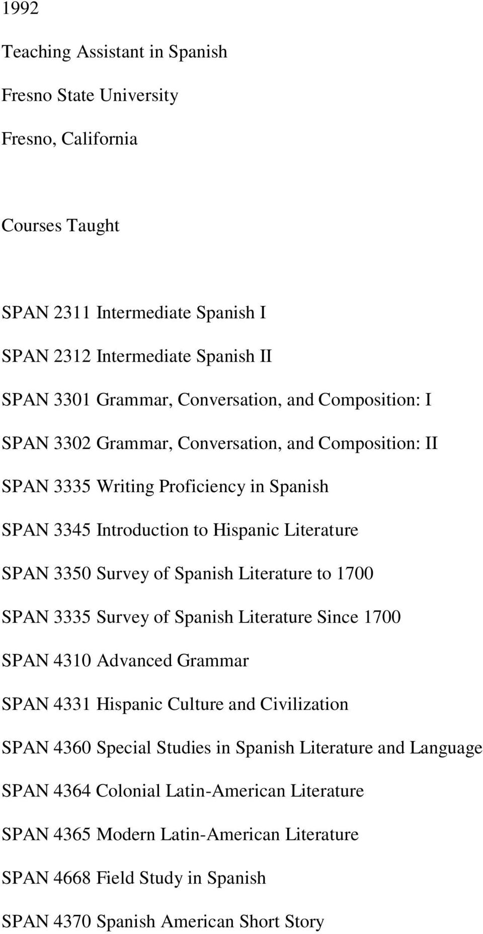 Survey of Spanish Literature to 1700 SPAN 3335 Survey of Spanish Literature Since 1700 SPAN 4310 Advanced Grammar SPAN 4331 Hispanic Culture and Civilization SPAN 4360 Special Studies