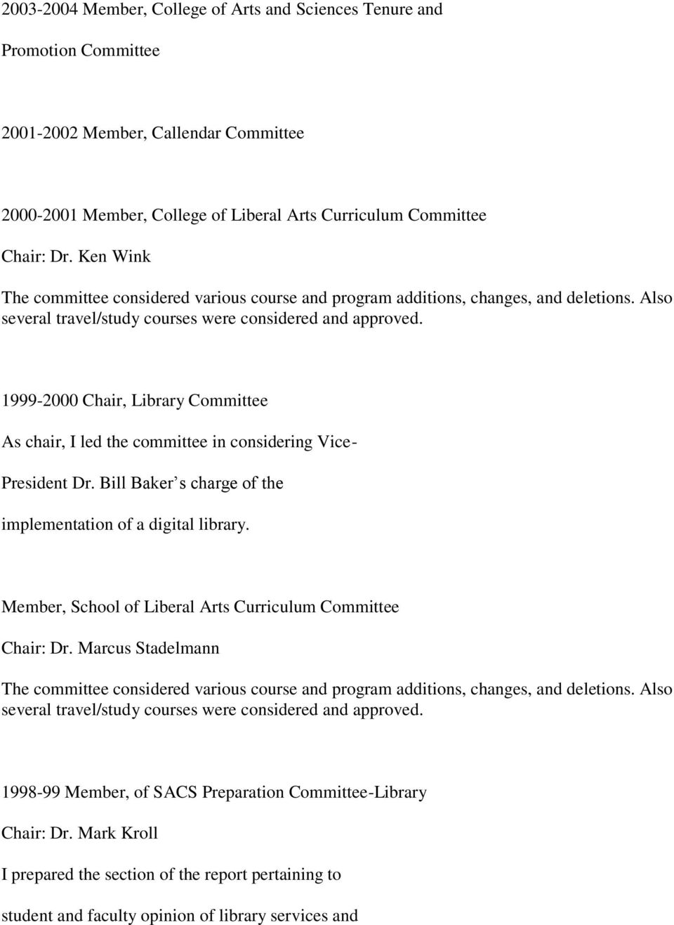 1999-2000 Chair, Library Committee As chair, I led the committee in considering Vice- President Dr. Bill Baker s charge of the implementation of a digital library.