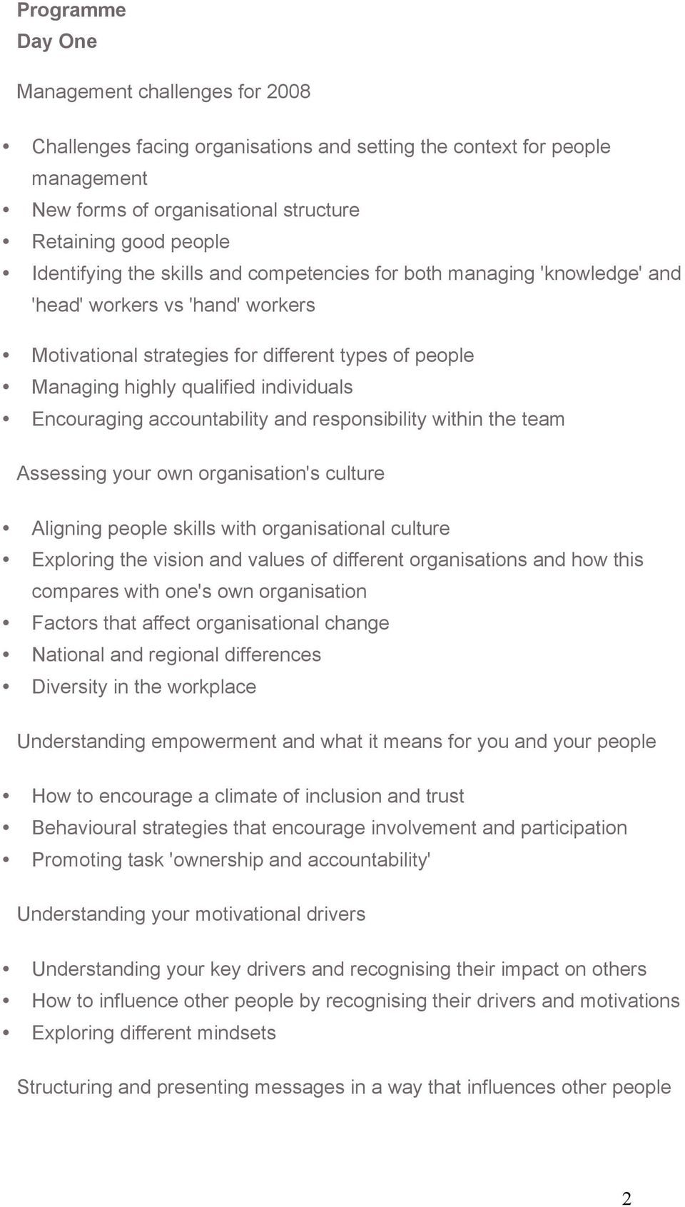 accountability and responsibility within the team Assessing your own organisation's culture Aligning people skills with organisational culture Exploring the vision and values of different