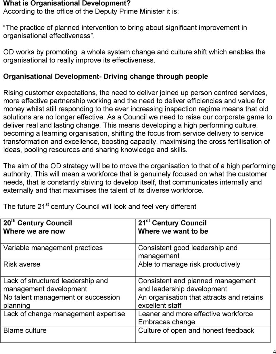 OD works by promoting a whole system change and culture shift which enables the organisational to really improve its effectiveness.