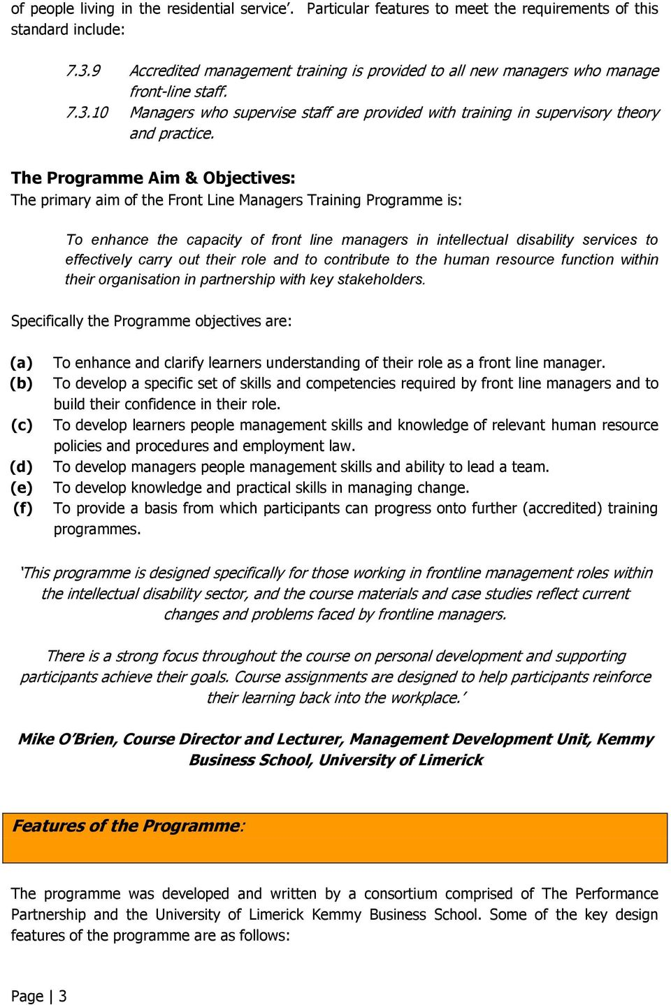The Programme Aim & Objectives: The primary aim of the Front Line Managers Training Programme is: To enhance the capacity of front line managers in intellectual disability services to effectively