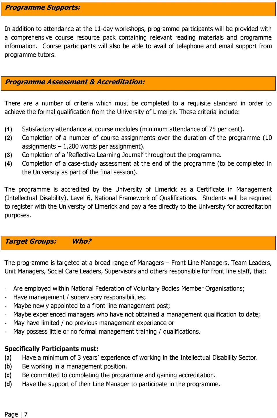 Programme Assessment & Accreditation: There are a number of criteria which must be completed to a requisite standard in order to achieve the formal qualification from the University of Limerick.